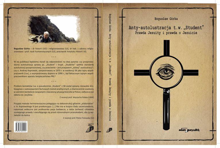 """Bogusław Górka, Anty-autolustracja t.w. """"Student"""". Prawda Jezuity i prawda o Jezuicie, Wydawnictwo Adam Marszałek, Toruń 2021."""