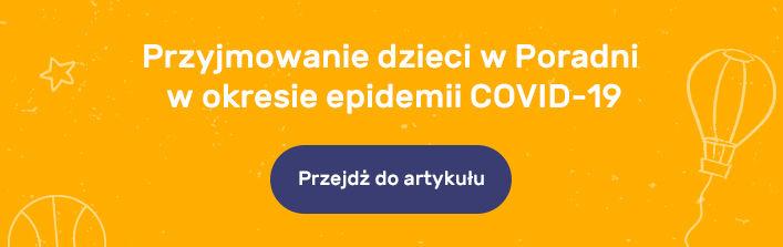 Baner: Napis na żółtym tle Przyjmowanie dzieci w Poradni w okresie epidemii COVID-19. Button Przejdź do artykuły. Artykuł otwiera się w nowym oknie.