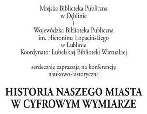 KONFERENCJA NAUKOWO-HISTORYCZNA HISTORIA NASZEGO MIASTA W CYFROWYM WYMIARZE