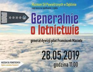 GENERALNIE O LOTNICTWIE - spotkanie z gen.dyw.pil. Franciszkiem Maciołą, 28.05.2019, Muzeum Sił Powietrznych w Dęblinie