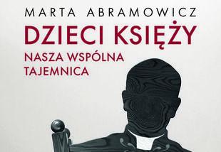 Dzieci księży Marty Abramowicz już w księgarniach. Przeczytaj fragment książki