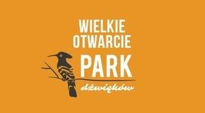 Wielkie otwarcie Parku Dźwięków z Antoniną Krzysztoń w Dąbrówce