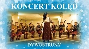 ZAPROSZENIE: na Koncert Kolęd w wykonaniu zespołu DYWOSTRUNY z Ukrainy
