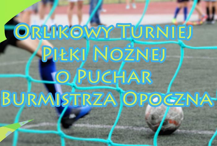 Orlikowy Turniej  Piłki Nożnej  o Puchar  Burmistrza Opoczna za nami