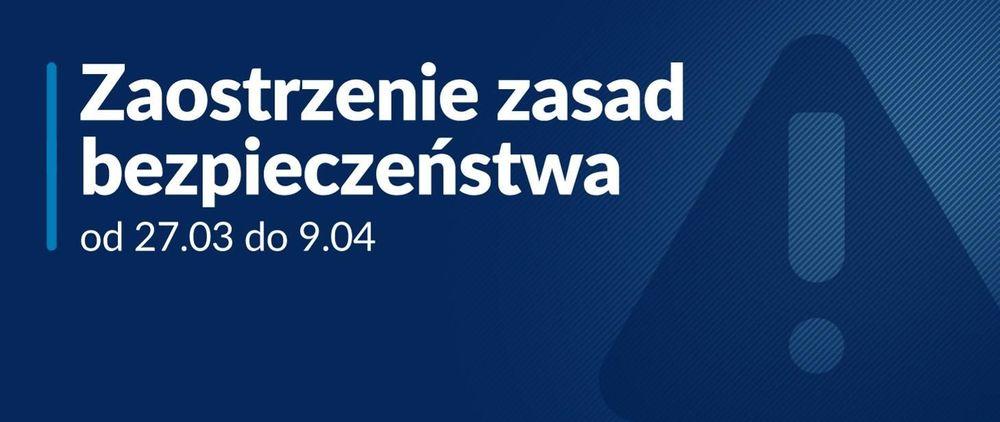 Nowe zasady bezpieczeństwa od 27 marca do 9 kwietnia 2021 r.