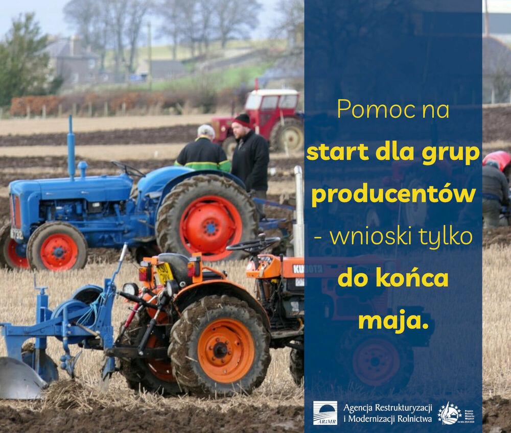 Pomoc na start dla grup producentów – wnioski tylko do końca maja