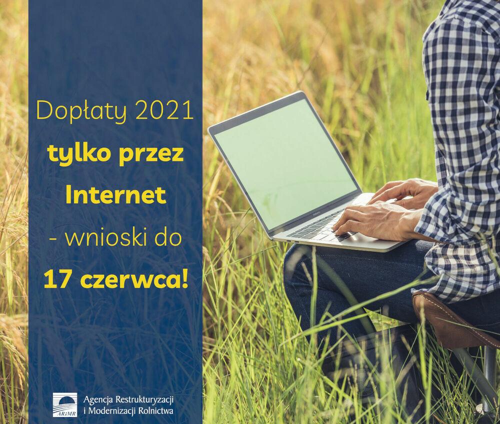 Ważna informacja ARiMR: dopłaty w 2021 r. tylko przez Internet – wnioski do 17 czerwca!