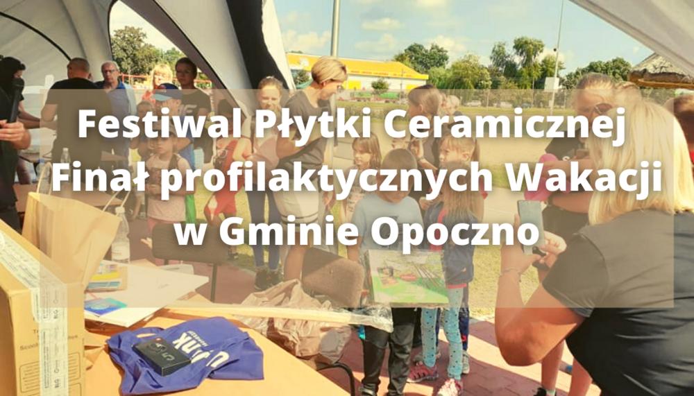 Festiwal Płytki Ceramicznej – Finał profilaktycznych Wakacji w Gminie, na obiekcie rekreacyjnym Zalew Opoczno