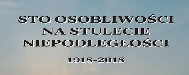 """Nowa publikacja Powiatowej Biblioteki Publicznej w Puławach """"Sto osobliwości na stulecie Niepodległości. 1918-2018"""""""
