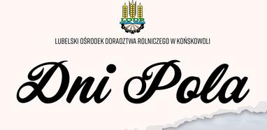 """""""Dni Pola"""" - LODR w Końskowoli zaprasza w dniach 15-30 czerwca"""