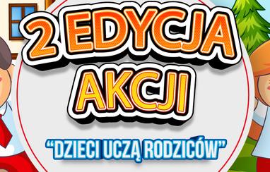 """Druga edycja ogólnopolskiej akcji edukacyjnej """"Dzieci uczą rodziców"""""""