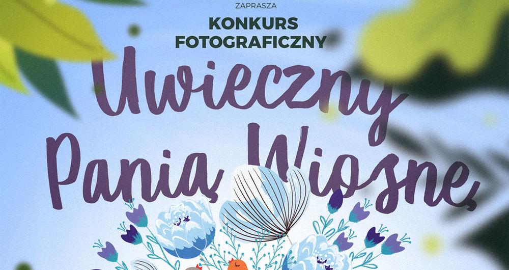 """Konkurs fotograficzny """"Uwiecznij Panią Wiosnę"""""""