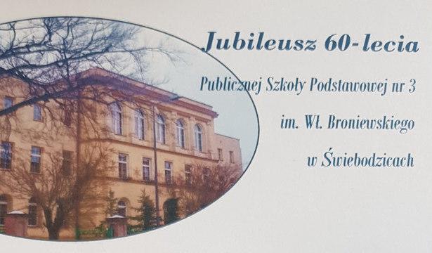 Zdjęcie szkoły -  Jubileusz 60-lecia Publicznej Szkoły Podstawowej nr 3 im. WI. Broniewskiego w Świebodzicach