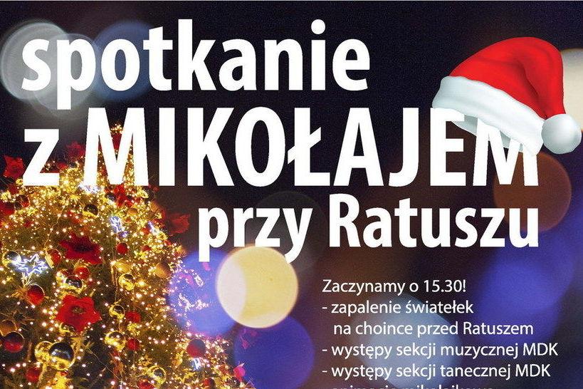 Kawałek plakatu  spotkanie z MIKOŁAJEM przy Ratuszu Zaczynamy o 15.30! - zapalenie światełek na choince przed Ratuszem - występy sekcji muzycznej MDK - występy sekcji tanecznej MDK