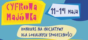 """""""Cyfrowa majówka"""" konkurs na inicjatywy dla lokalnych społeczności ."""