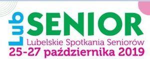 Lubelskie Spotkania Seniorów LUBSENIOR 25-27 października 2019r.